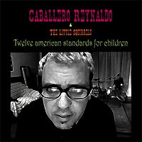 Caballero Reynaldo & The Litte Squirrels