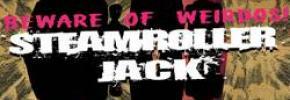 Steamroller Jack: Beware of weirdos!